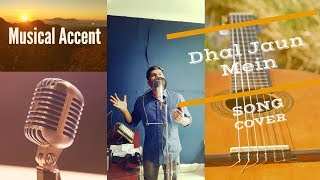 Dhal Jaun Mein I Song Cover I Musical Accent I 2018