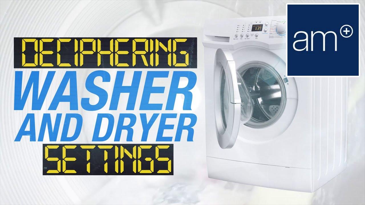 How To Use Washer Dryer Settings Properly Basics