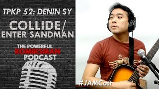 Collide/Enter Sandman Mashup —Denin Sy | TPKP #JAMCast