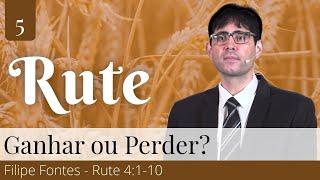 5. Ganhar ou Perder? (Rute 4:1-10) - Filipe Fontes