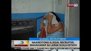 Gambar cover BT: Naarestong illegal recruiter, mahaharap sa large scale estafa