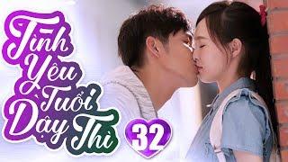 Tình Yêu Tuổi Dậy Thì - Tập 32   Phim Ngôn Tình Trung Quốc Hay Nhất 2019 - Phim Bộ Lồng Tiếng 2019