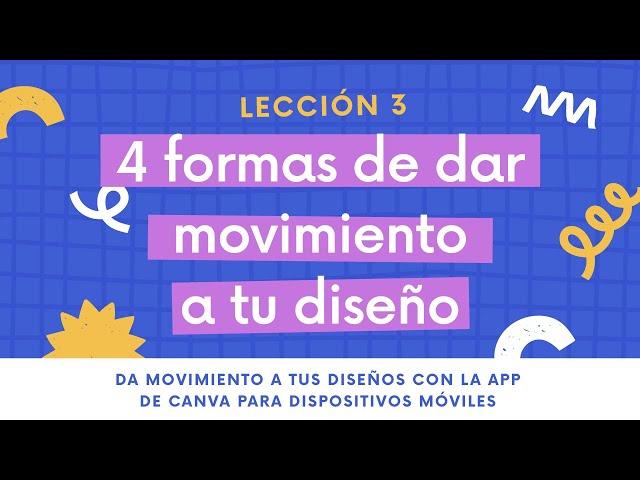 Lección 3 - 4 formas de poner tu diseño en movimiento | DISEÑOS EN MOVIMIENTO CON LA APP DE CANVA