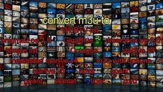 convert m3u to all devices smart tv Decoder Satellite tv box ecc  HD