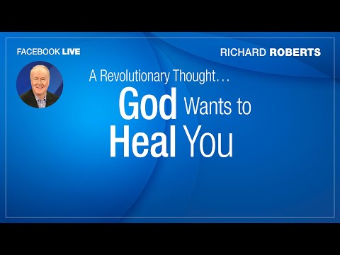 """Nov 14, 2018 Facebook LIVE Richard Roberts """"A Revolutionary Thought...God Wants to Heal You!"""""""