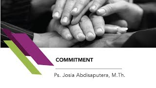 Ps. Josia Abdisaputera, M.Th.  - Commitment