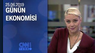 Günün Ekonomisi 25 06 2019 Salı
