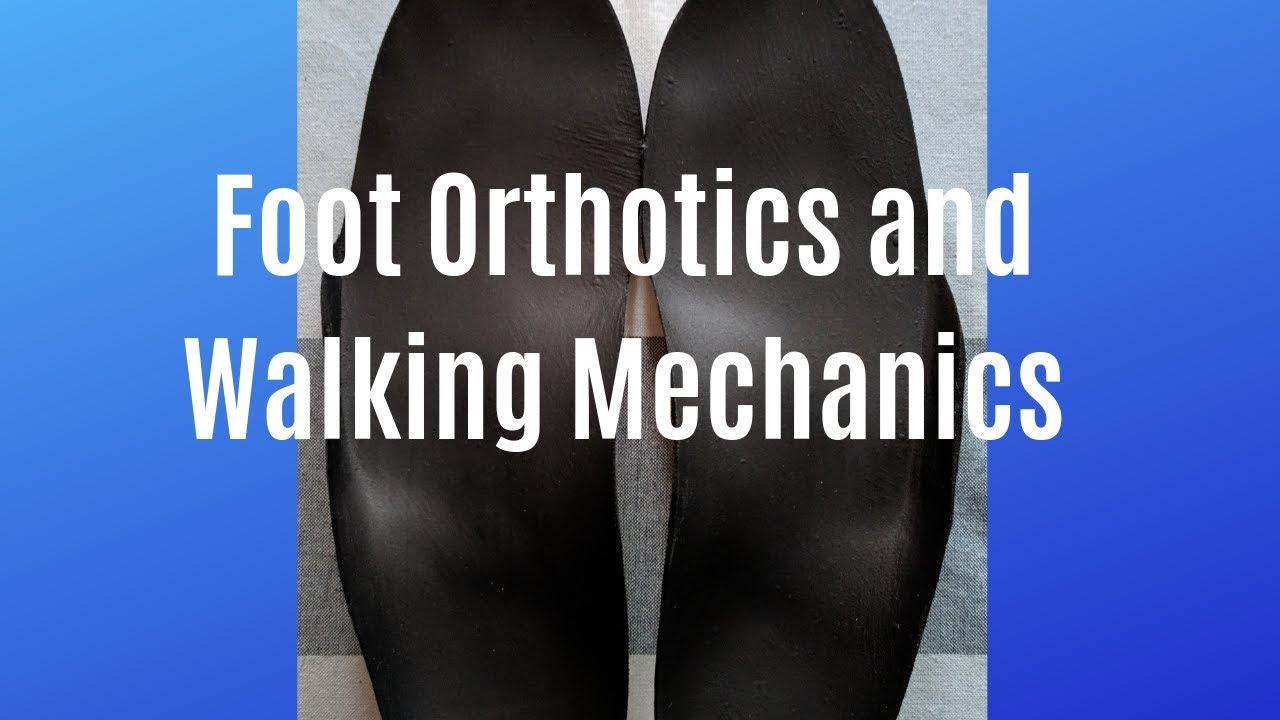 Orthotics and Foot Mechanics for Proper Gait (Walking)