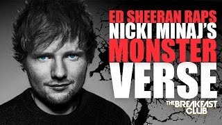Ed Sheeran Raps Nicki Minaj S Monster Verse And Talks Remy Ma Nicki Minaj Beef