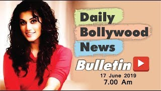 Latest Hindi Entertainment News From Bollywood | Taapsee Pannu | 17 June 2019 | 07:00 AM