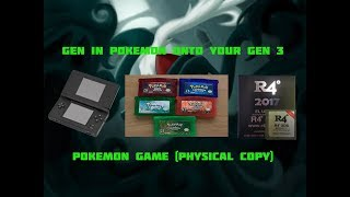 How To Gen In Pokemon Onto Your Gen 3 Pokemon Game (Physical Copy) Using The R4