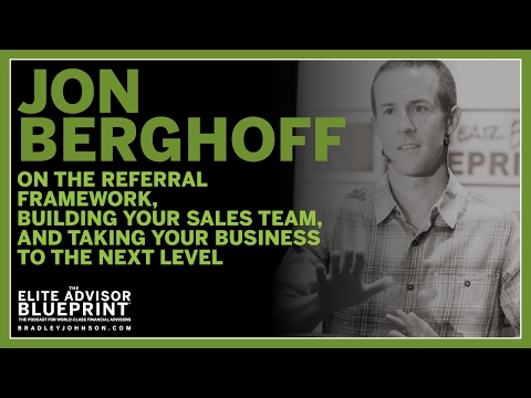 Jon Berghoff on Secrets to Building & Training a Successful Sales Team & How to Generate Referrals