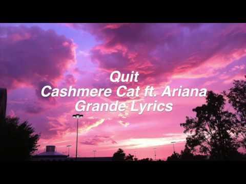 Quit || Cashmere Cat ft. Ariana Grande Lyrics