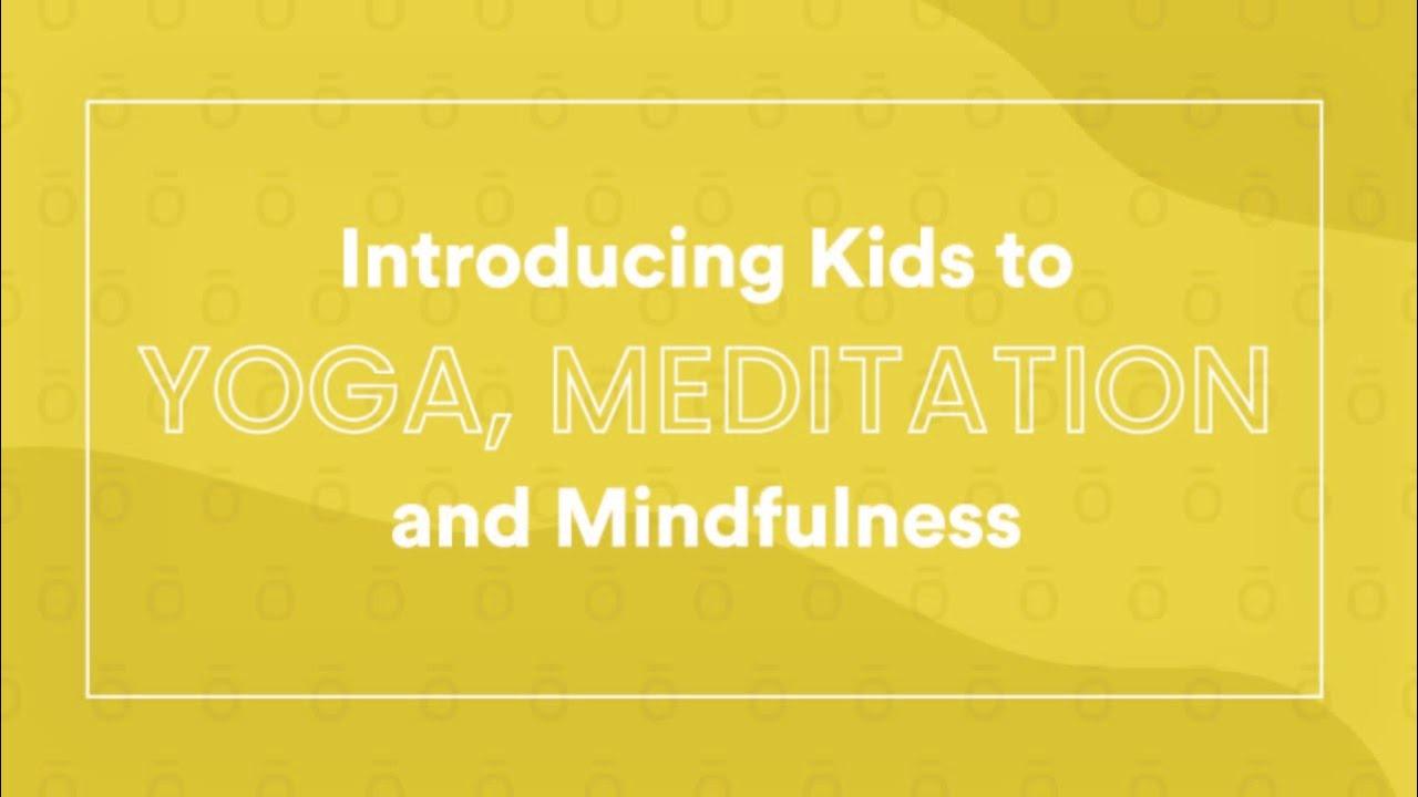 Introducing Kids to Yoga, Meditation and Mindfulness