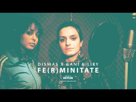 Dismas - Fe(r)minitate ft. Gani & Liry
