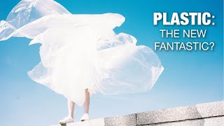 Plastic: the new fantastic?