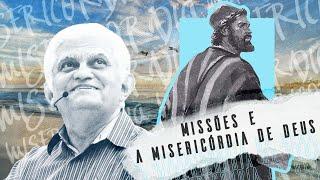 Menssagem - Missões e a Misericórdia de Deus - Pr. José João