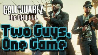 Two Guys, One Game - Call of Juarez: The Cartel