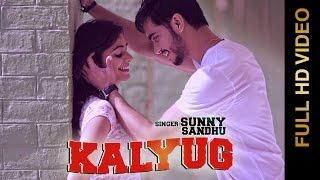 New Punjabi Songs 2016 || KALYUG || SUNNY SANDHU || Punjabi Songs 2016