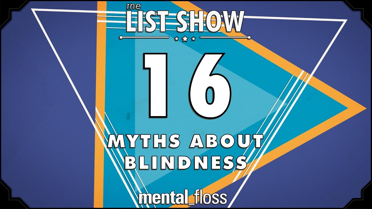 16-myths-about-blindness-mental-floss-list-show-ep-448