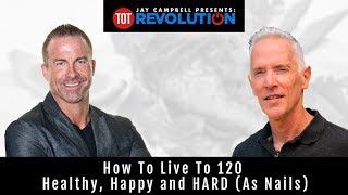 How to Live to 120 Healthy, Happy & Hard (as Nails)