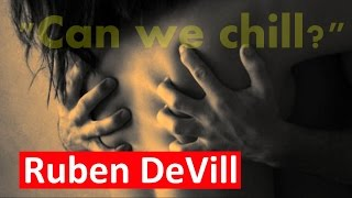 "Ruben DeVill - ""Can we chill?"""