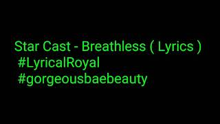 STAR - Noah & Star - Breathless (Lyrics) (Full Song) | Season 3| #LyricalRoyal #Gorgeousbaebeauty