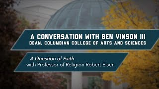 A Conversation with Dean Ben Vinson III, A Question of Faith with Professor of Religion Robert Eisen