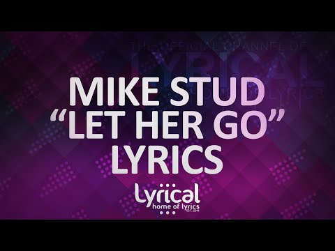 Mike Stud - Let Her Go (Remix)(prod. Louis Bell) Lyrics