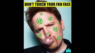 DON'T TOUCH YOUR fkn FACE
