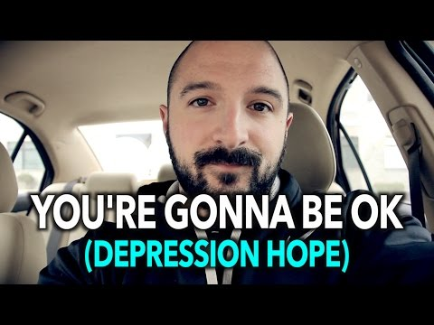 YOU'RE GONNA BE OK (Depression, Anxiety, & Depersonalization Hope)