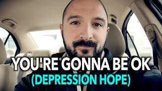 YOU'RE GONNA BE OK (Depression, Anxiety, & Depersonalization Hope) - Stafaband