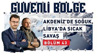 #GüvenliBölge | Akdeniz'de soğuk - Libya'da sıcak savaş
