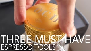TOP THREE - Must Have Espresso Tools