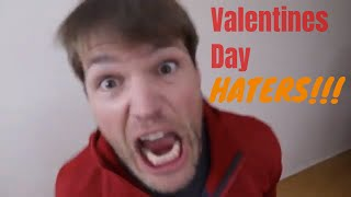 Valentines Day  HATERS!!!