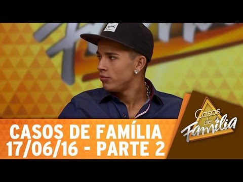 Casos de Família (17/06/16) - Parte 2