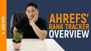 Ahrefs' Rank Tracker Overview and Tutorial