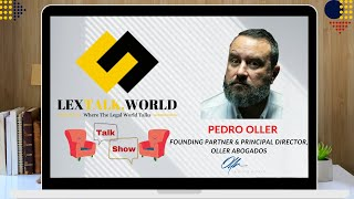 LexTalk World Talk Show with Pedro Oller, Founding partner & principal director at Oller Abogados