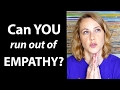Can YOU run out of EMPATHY??