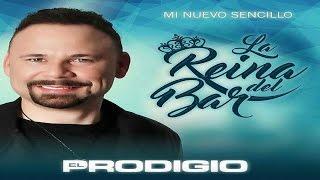 El Prodigio - La Reyna Del Bar (New 2017)