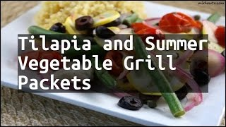 Recipe Tilapia and Summer Vegetable Grill Packets