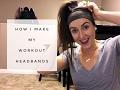 How I Make my Workout Headbands