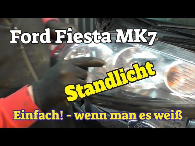 Einfach! wenn man weiß wie es geht - Standlicht vorne Ford Fiesta MK7