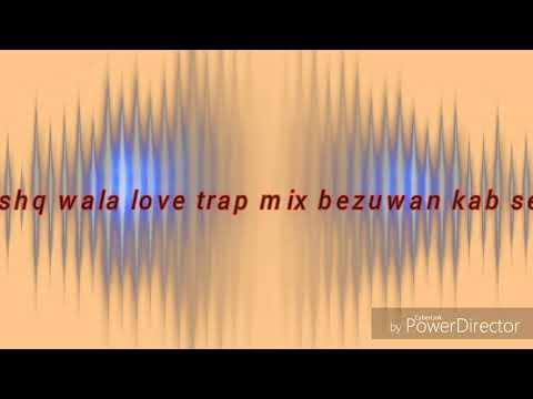 Ishq wala love trap mix  song