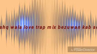 Ishq wala love trap mix song