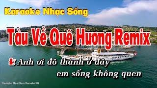 Karaoke Tàu Về Quê Hương Remix