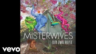 MisterWives - Our Own House ( Audio)