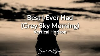 Best I Ever Had (Grey Sky Morning) - Vertical Horizon ( lyrics )