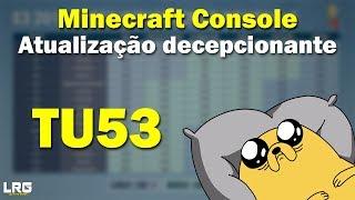 Minecraft Console - Atualização TU53, Decepcionante, não foi o bastante? (XBOX 360/ONE/PS3/PS4)