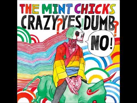 The Mint Chicks - Crazy? Yes! Dumb? No!